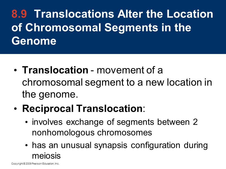 8.9 Translocations Alter the Location of Chromosomal Segments in the Genome