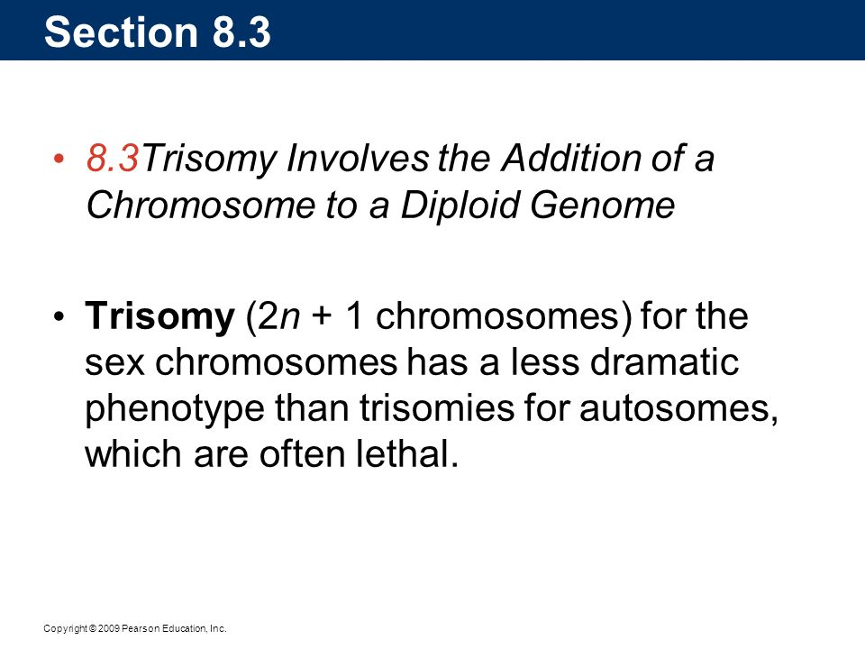 Section 8.3 8.3 Trisomy Involves the Addition of a Chromosome to a Diploid Genome.