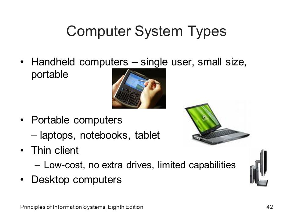 Computer System Types Handheld computers – single user, small size, portable. Portable computers. – laptops, notebooks, tablet.