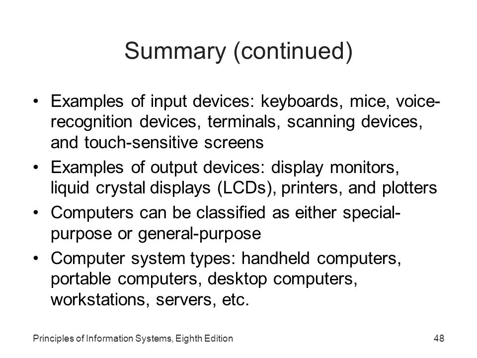 Summary (continued) Examples of input devices: keyboards, mice, voice-recognition devices, terminals, scanning devices, and touch-sensitive screens.