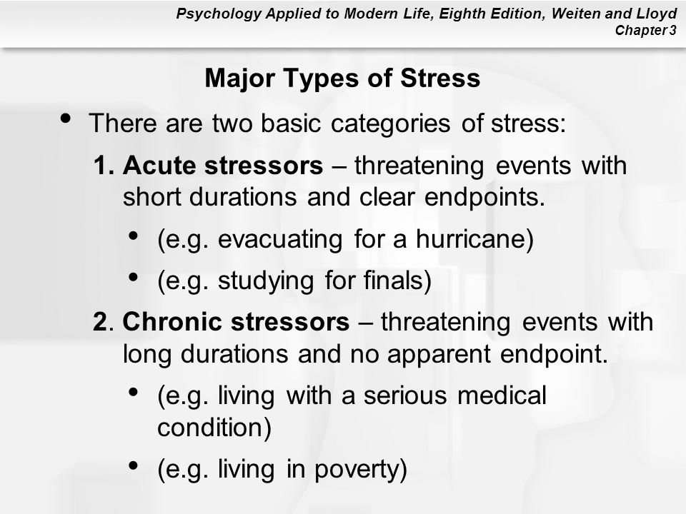 Major Types of Stress There are two basic categories of stress: Acute stressors – threatening events with short durations and clear endpoints.