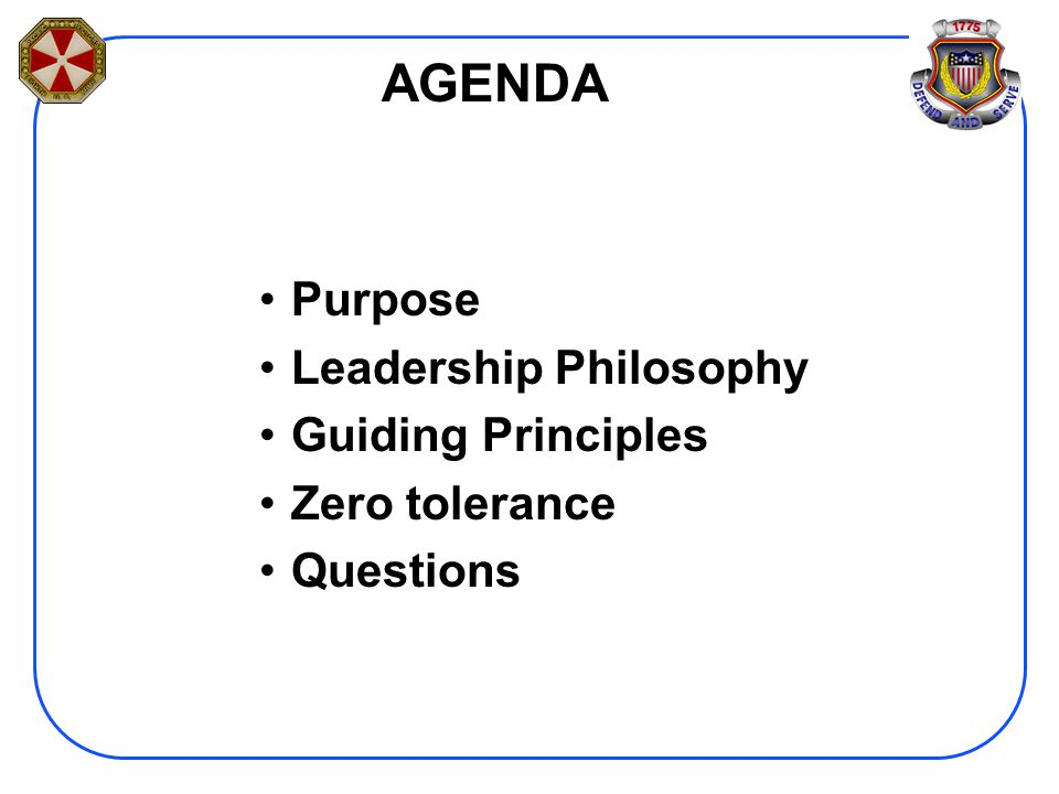 AGENDA Purpose Leadership Philosophy Guiding Principles Zero tolerance