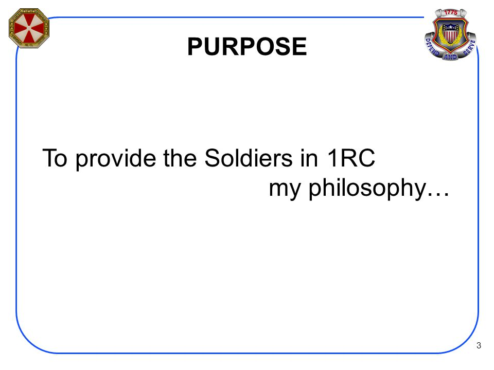 To provide the Soldiers in 1RC my philosophy…
