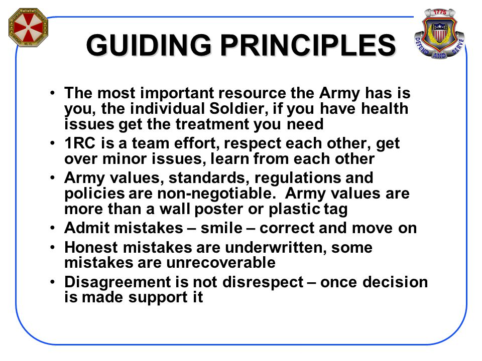 GUIDING PRINCIPLES The most important resource the Army has is you, the individual Soldier, if you have health issues get the treatment you need.