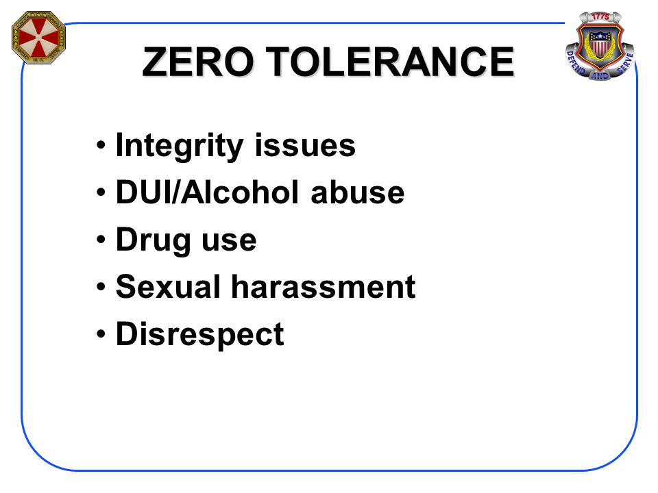 ZERO TOLERANCE Integrity issues DUI/Alcohol abuse Drug use