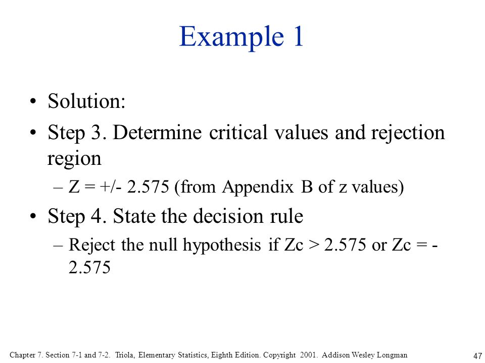 Example 1 Solution: Step 3. Determine critical values and rejection region. Z = +/- 2.575 (from Appendix B of z values)