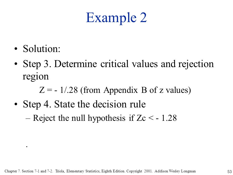 Example 2 Solution: Step 3. Determine critical values and rejection region. Z = - 1/.28 (from Appendix B of z values)