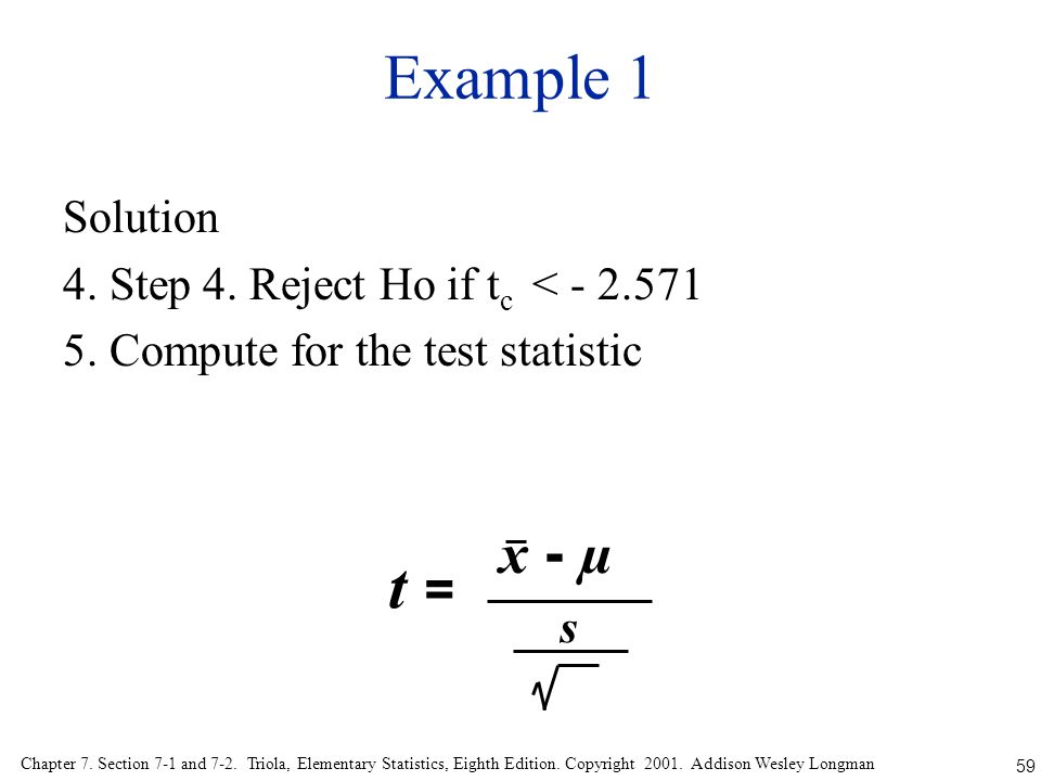 Example 1 Solution 4. Step 4. Reject Ho if tc < - 2.571 5. Compute for the test statistic x - µ. t =