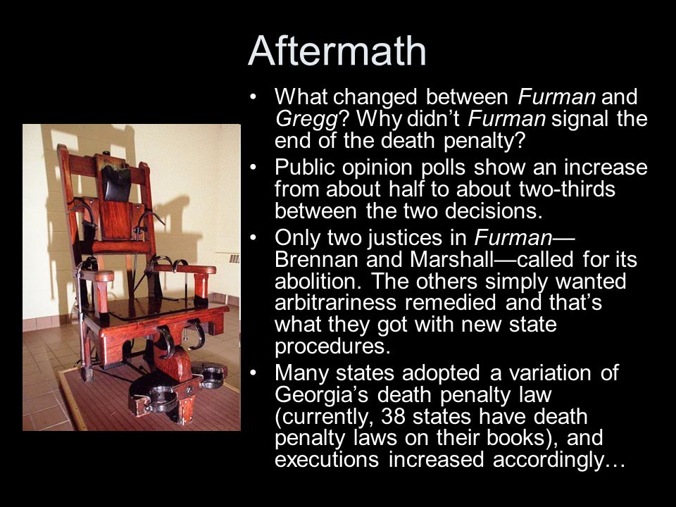 Aftermath What changed between Furman and Gregg Why didn't Furman signal the end of the death penalty