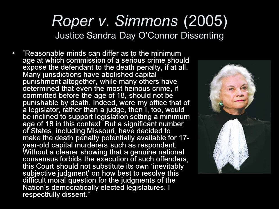 Roper v. Simmons (2005) Justice Sandra Day O'Connor Dissenting