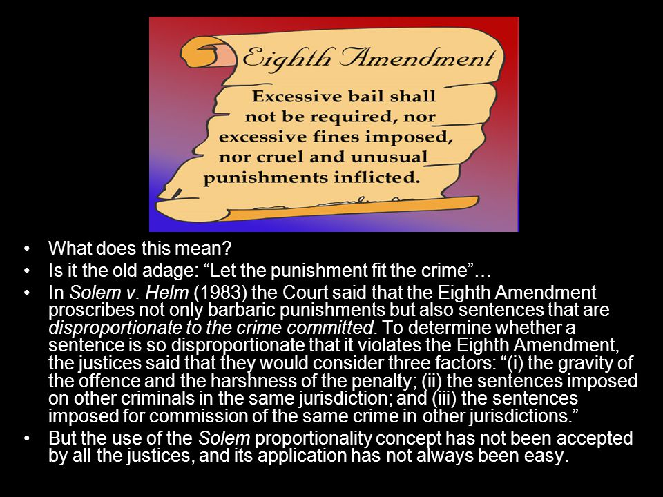 What does this mean Is it the old adage: Let the punishment fit the crime …