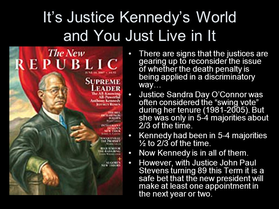 It's Justice Kennedy's World and You Just Live in It