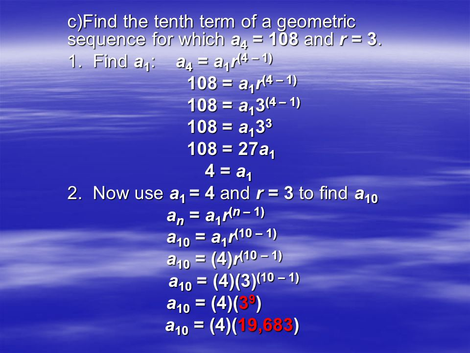 c)Find the tenth term of a geometric