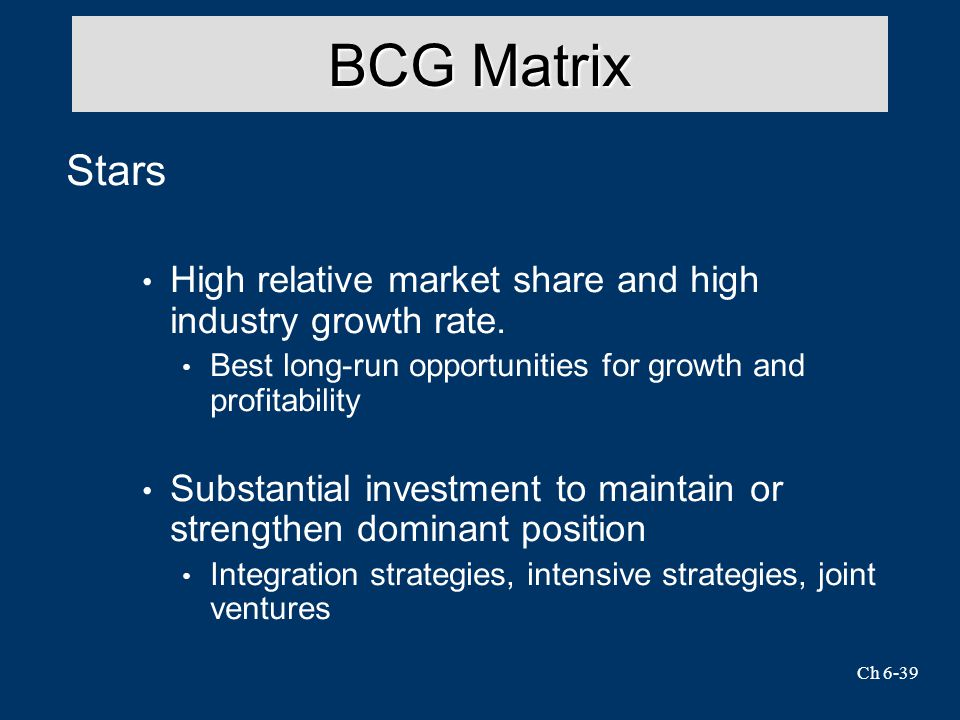 BCG Matrix Stars. High relative market share and high industry growth rate. Best long-run opportunities for growth and profitability.