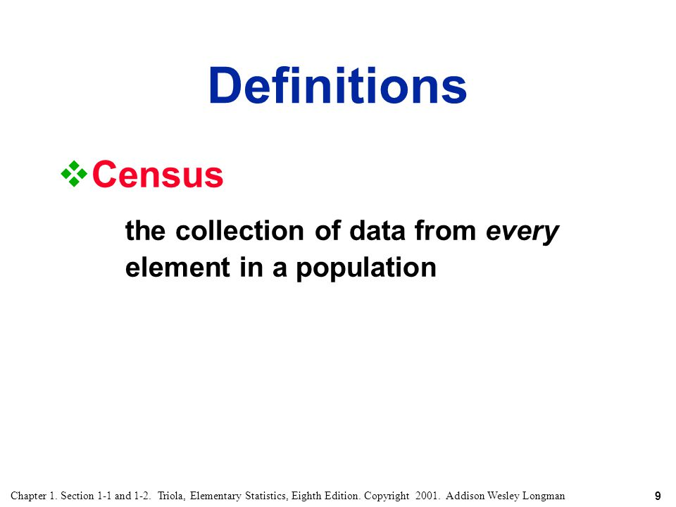 Definitions Census. the collection of data from every element in a population.
