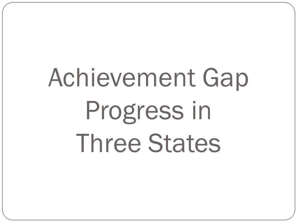 Achievement Gap Progress in Three States