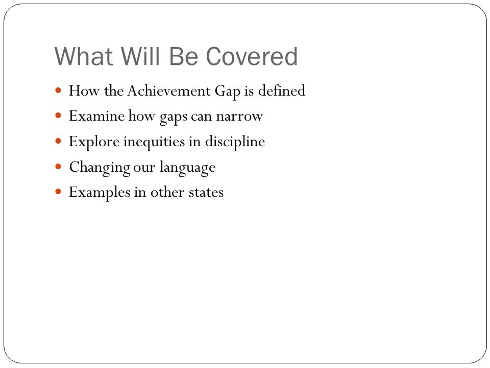 What Will Be Covered How the Achievement Gap is defined