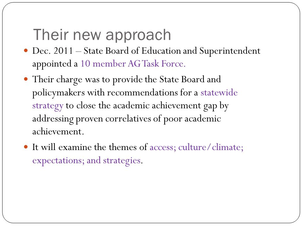 Their new approach Dec. 2011 – State Board of Education and Superintendent appointed a 10 member AG Task Force.
