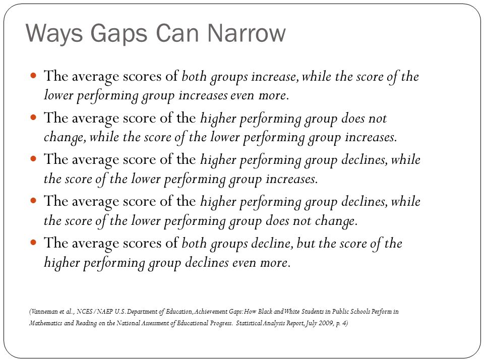 Ways Gaps Can Narrow The average scores of both groups increase, while the score of the lower performing group increases even more.