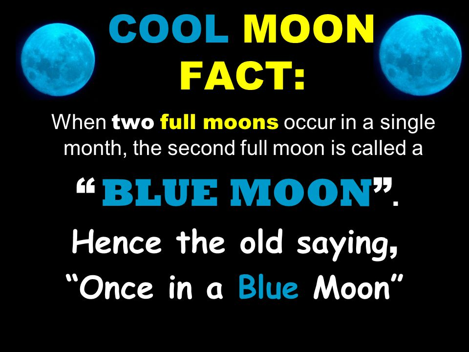 COOL MOON FACT: Hence the old saying, Once in a Blue Moon
