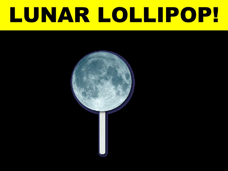 LUNAR LOLLIPOP!