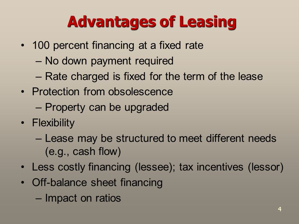 Advantages of Leasing 100 percent financing at a fixed rate