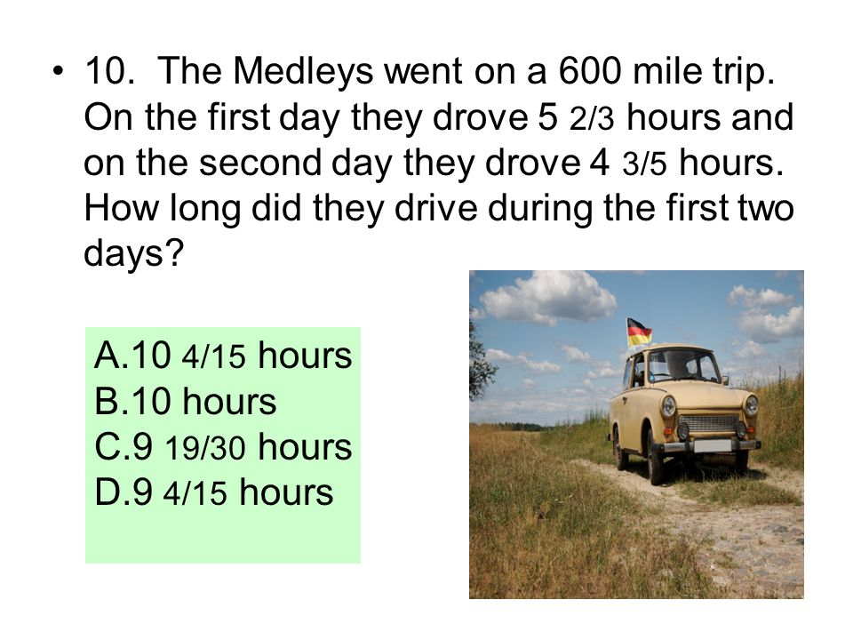 10. The Medleys went on a 600 mile trip