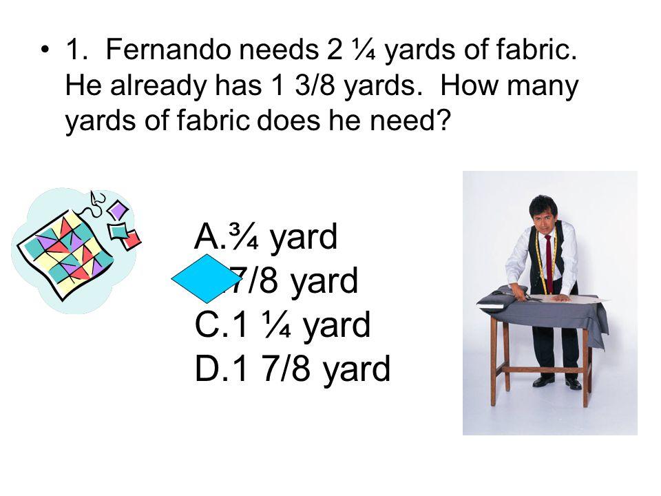 ¾ yard 7/8 yard 1 ¼ yard 1 7/8 yard