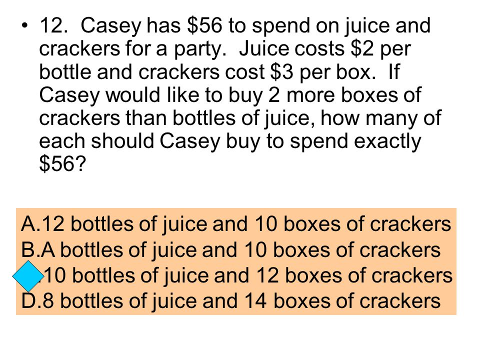 12. Casey has $56 to spend on juice and crackers for a party
