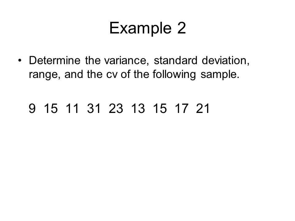 Example 2 Determine the variance, standard deviation, range, and the cv of the following sample.
