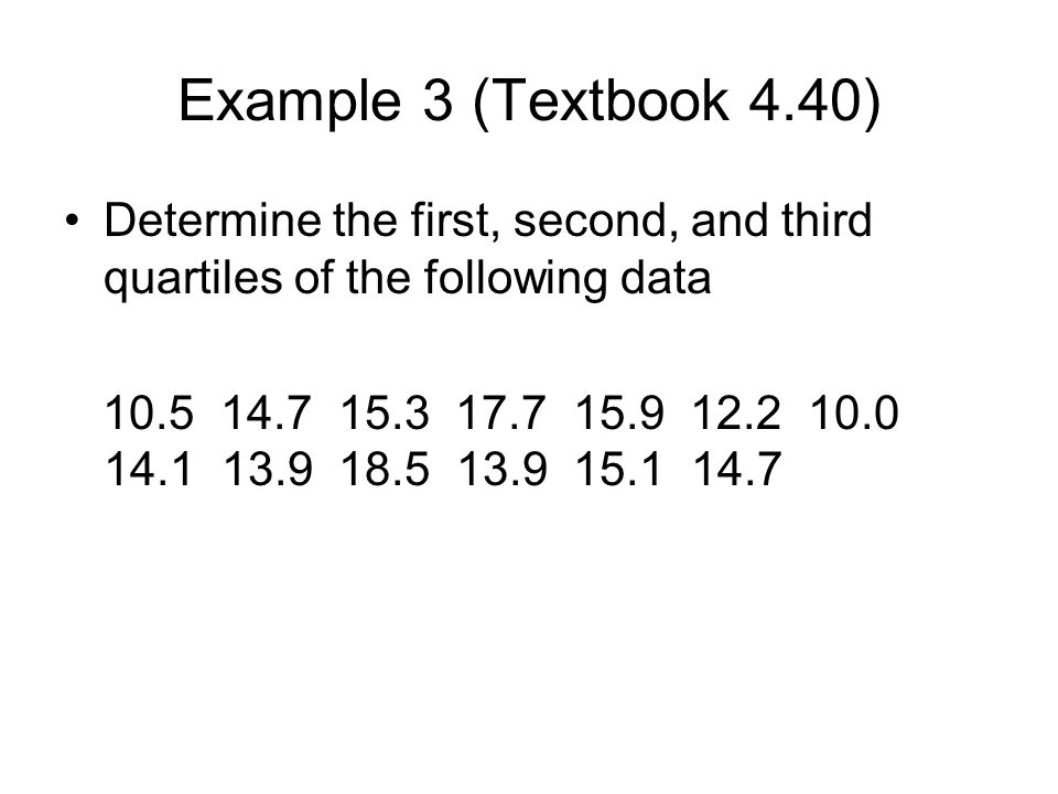 Example 3 (Textbook 4.40) Determine the first, second, and third quartiles of the following data.