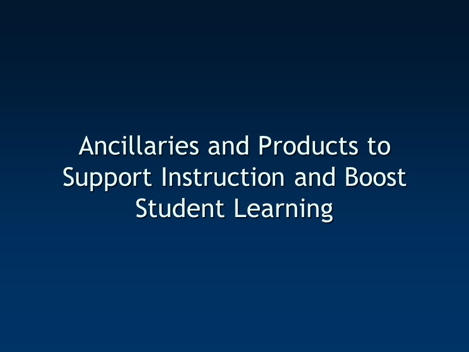Ancillaries and Products to Support Instruction and Boost Student Learning