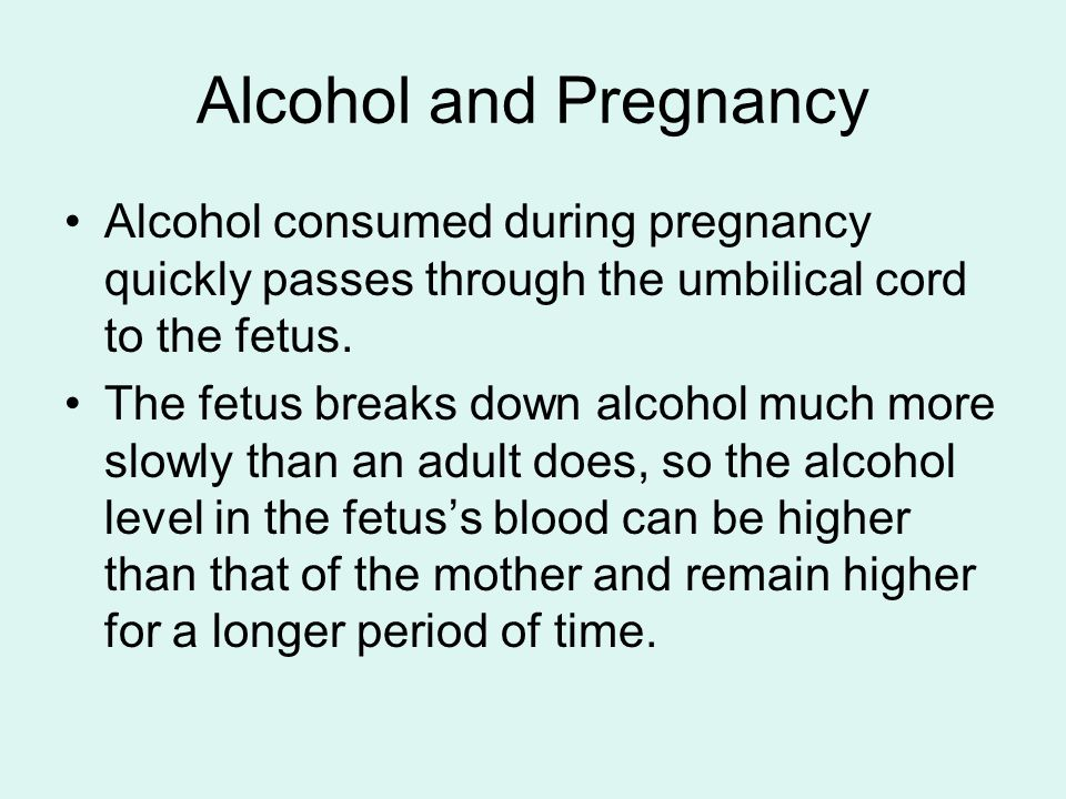 Alcohol and Pregnancy Alcohol consumed during pregnancy quickly passes through the umbilical cord to the fetus.