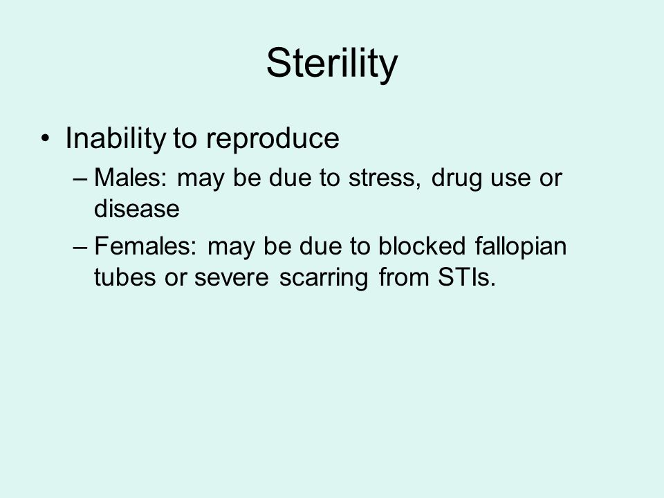 Sterility Inability to reproduce