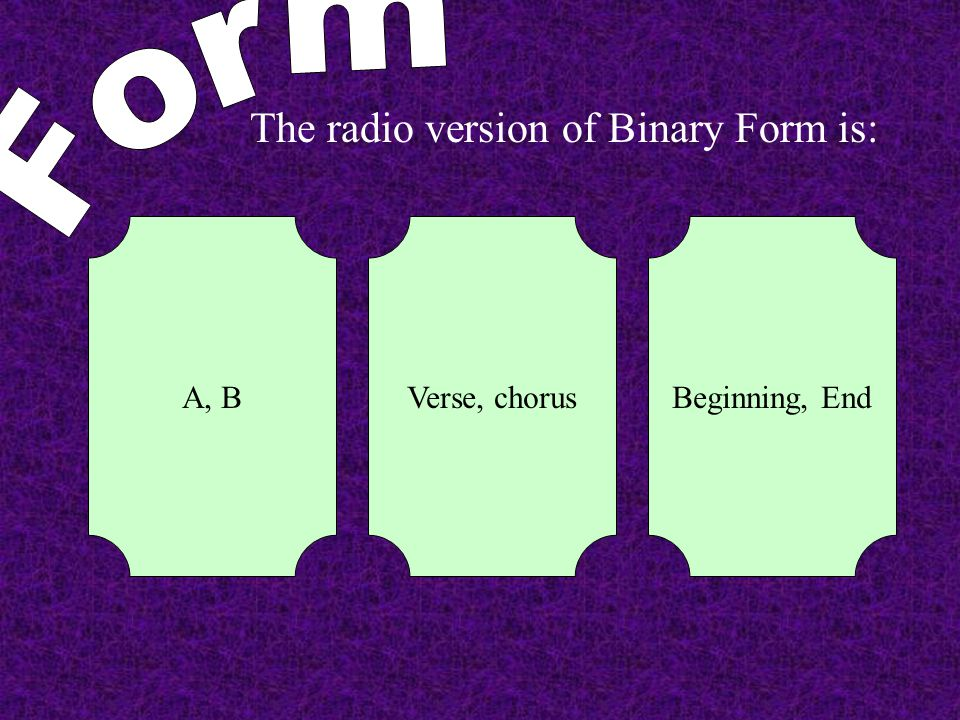 Form The radio version of Binary Form is: A, B Verse, chorus