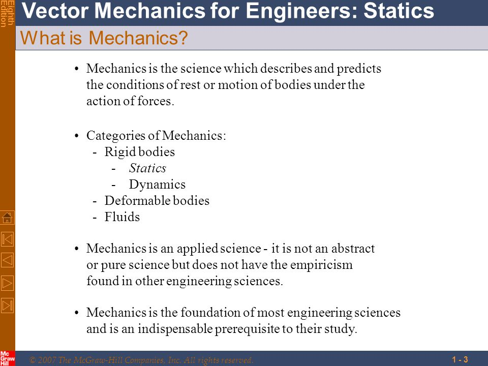 What is Mechanics Mechanics is the science which describes and predicts the conditions of rest or motion of bodies under the action of forces.