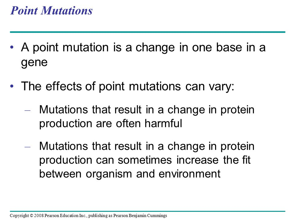 A point mutation is a change in one base in a gene