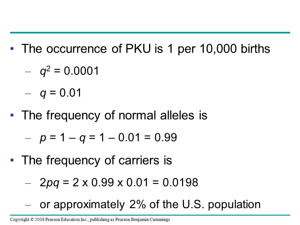 The occurrence of PKU is 1 per 10,000 births