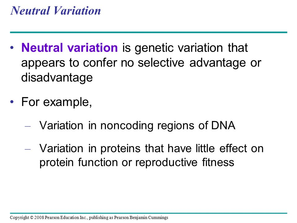 Neutral Variation Neutral variation is genetic variation that appears to confer no selective advantage or disadvantage.