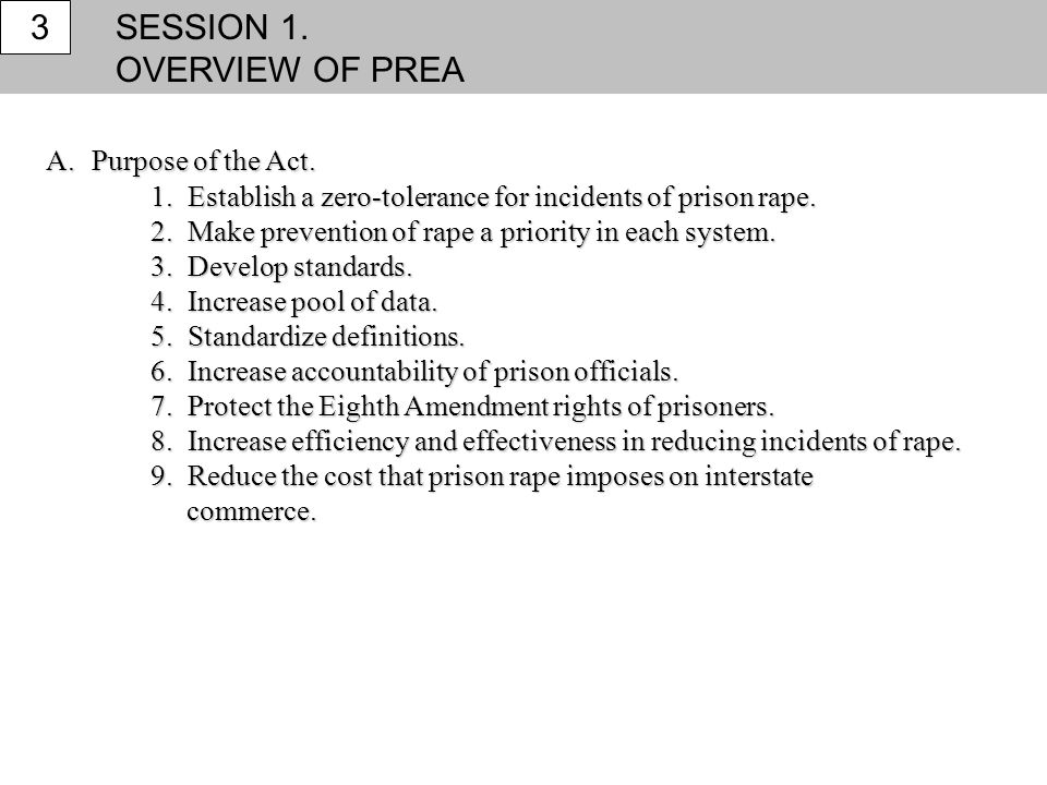 SESSION 1. OVERVIEW OF PREA 3 A. Purpose of the Act.