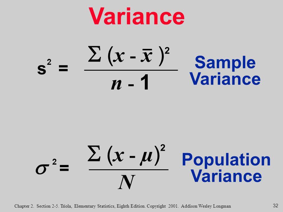 Variance  (x - x )2  (x - µ)2 n - 1  2 = N s2 = Sample Variance
