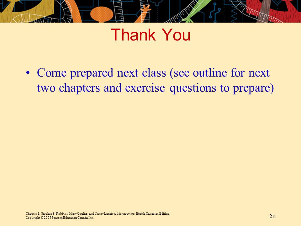 Thank You Come prepared next class (see outline for next two chapters and exercise questions to prepare)