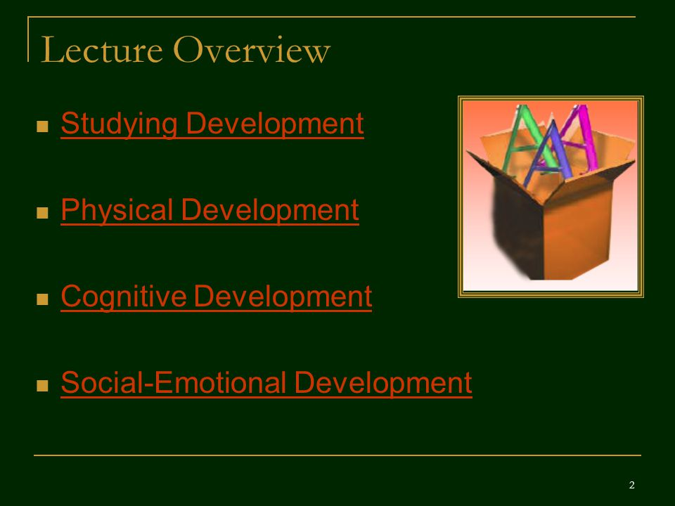 Lecture Overview Studying Development Physical Development