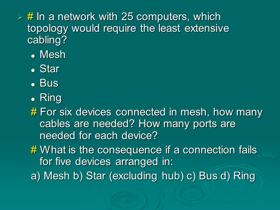 # In a network with 25 computers, which topology would require the least extensive cabling