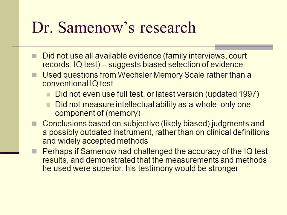 Dr. Samenow's research Did not use all available evidence (family interviews, court records, IQ test) – suggests biased selection of evidence.