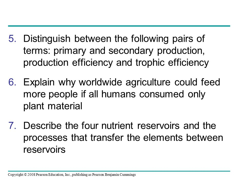 Distinguish between the following pairs of terms: primary and secondary production, production efficiency and trophic efficiency
