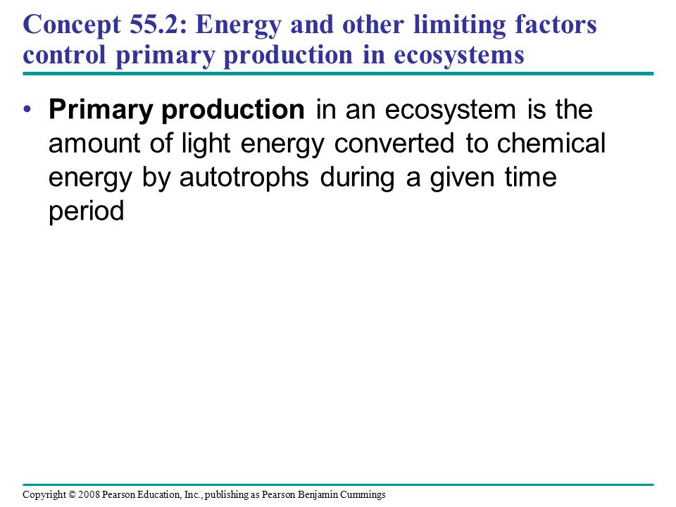 Concept 55.2: Energy and other limiting factors control primary production in ecosystems