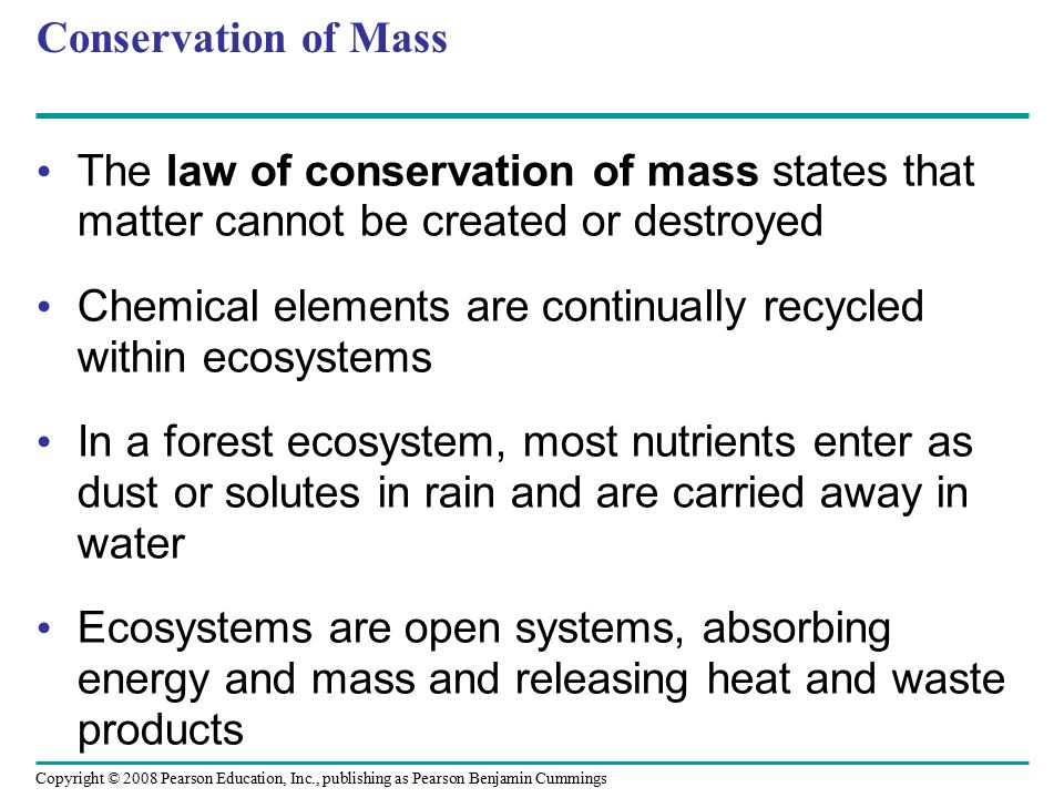 Conservation of Mass The law of conservation of mass states that matter cannot be created or destroyed.