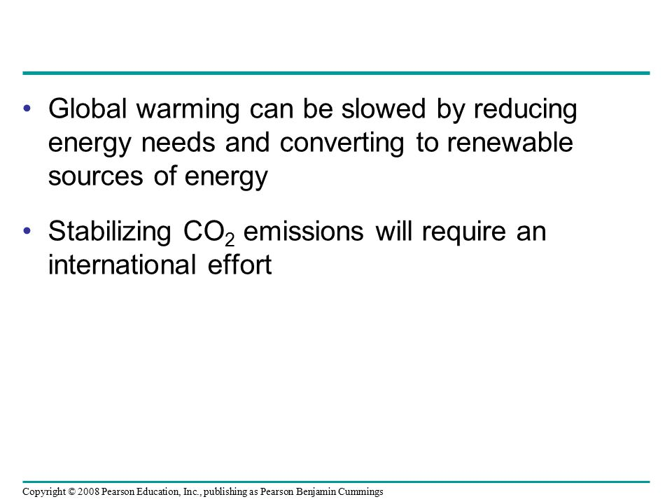 Global warming can be slowed by reducing energy needs and converting to renewable sources of energy