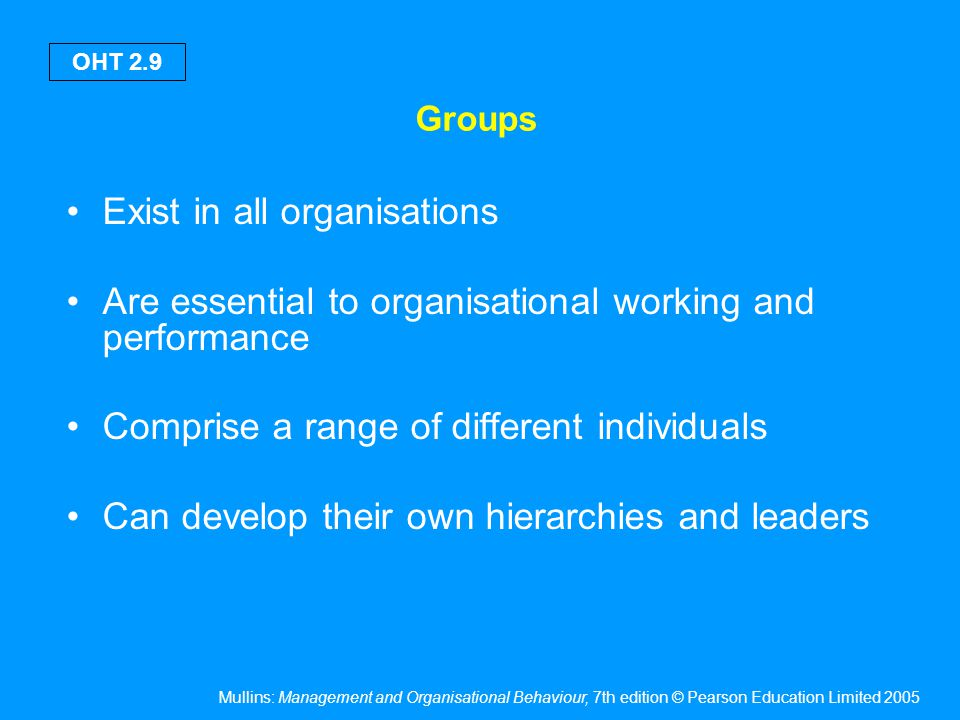 Groups Can have a major influence on behaviour and performance of individual members.